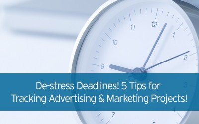 De-stress Deadlines! 5 Tips for Tracking Advertising and Marketing Projects