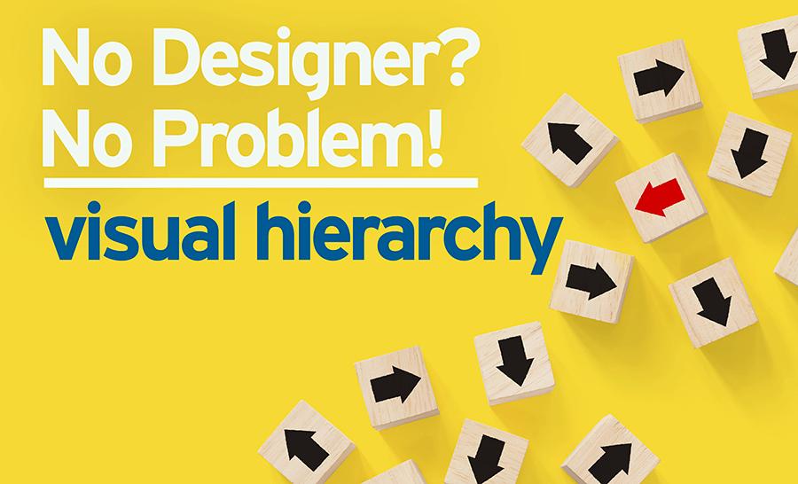 No Designer? No Problem! Visual Hierarchy