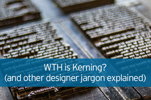 WTH is Kerning? (and other designer jargon explained)
