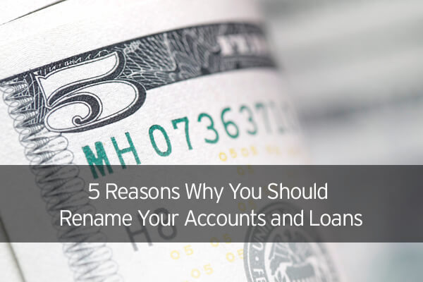 5 reasons why you should rename your accounts and loans