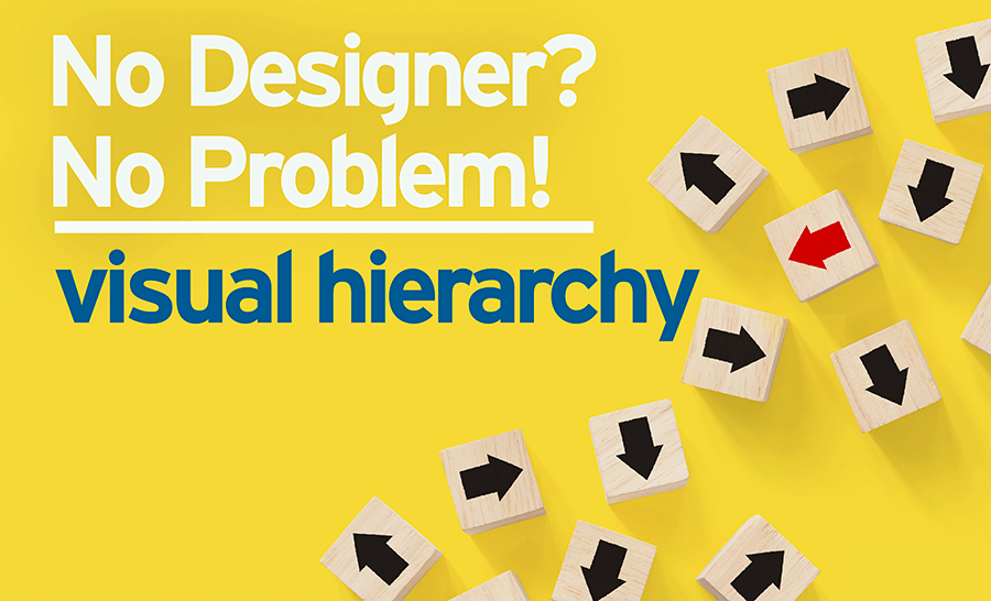 No Designer? No Problem! Visual Hierarchy