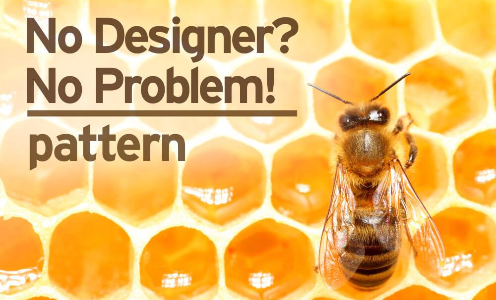 No Designer? No Problem! pattern