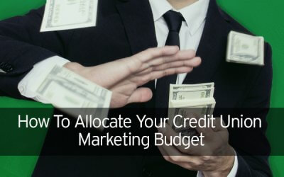 How To Allocate Your Credit Union Marketing Budget