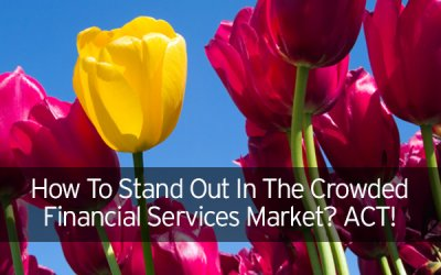 To Stand Out In a Crowded Financial Services Marketplace? ACT!
