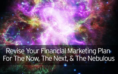 Revise Your Financial Marketing Plan For The Now, The Next, and The Nebulous