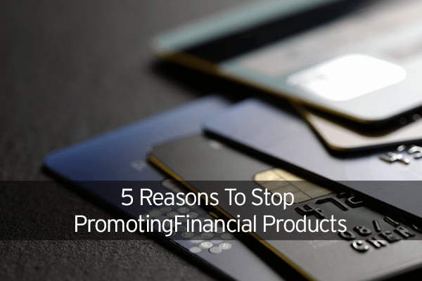 5 reasons to stop promoting financial products image